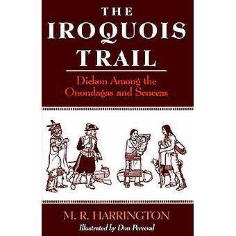 Le Dickon Iroquois sentier parmi les Onontagués et les Tsonnontouans par Harrington & M. R.