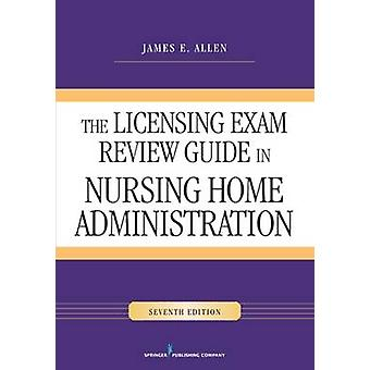 Licensing Exam Review Guide in Nursing Home Administration by Allen & James E.