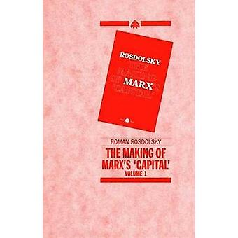 The Making of Marxs Capital Volume 1 by Rosdolsky & Roman
