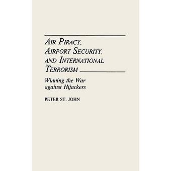 Air Piracy Airport Security and International Terrorism Winning the War Against Hijackers by St. John & Oliver