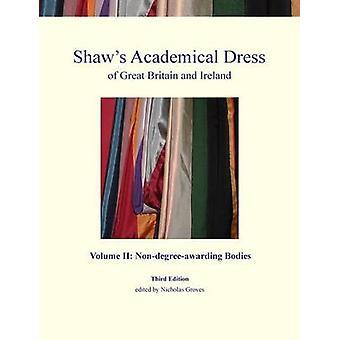 Shaws Academical Kleid von Großbritannien und Irland Volume II NonDegreeAwarding Körper von Groves & Nicholas
