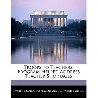 Troops to Teachers Program Helped Address Teacher Shortages by United States Government Accountability