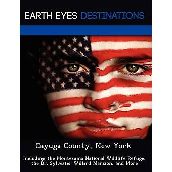 Cayuga County New York Including the Montezuma National Wildlife Refuge the Dr. Sylvester Willard Mansion and More by Martin & Martha