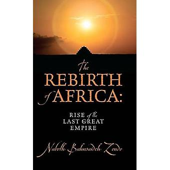 The Rebirth of Africa Rise of the Last Great Empire by Zondo & Naboth Bahnsaideh