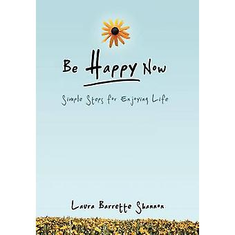 Be Happy Now Simple Steps for Enjoying Life by Shannon & Laura Barrette
