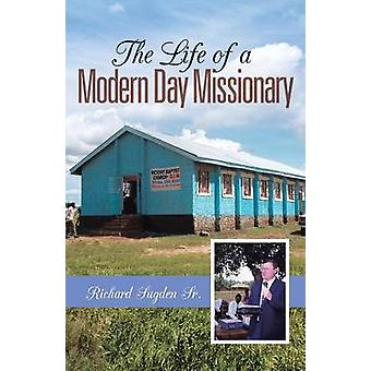 The Life of a Modern Day Missionary by Sugden Sr & Richard