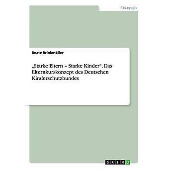 Starke Eltern  Starke Kinder. Das Elternkurskonzept Des Deutschen Kinderschutzbundes by Brinkmoller & Beate