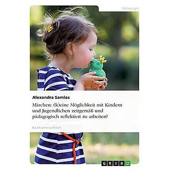 Mrchen keine Mglichkeit mit Kindern und Jugendlichen zeitgem und pdagogisch reflektiert zu arbeiten by Samios & Alexandra