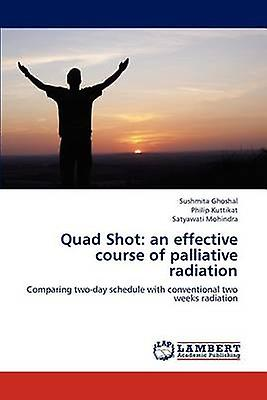 Quad Shot an effective course of palliative radiation by Ghoshal & Sushmita