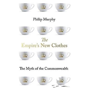 The Empire's New Clothes - The Myth of the Commonwealth by Philip Murp