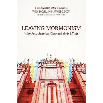 Leaving Mormonism - Why Four Scholars Changed Their Minds by Corey Mil
