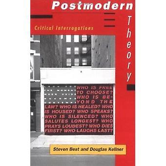 Postmodern Theory - Critical Interrogations by Steven Best - Douglas K