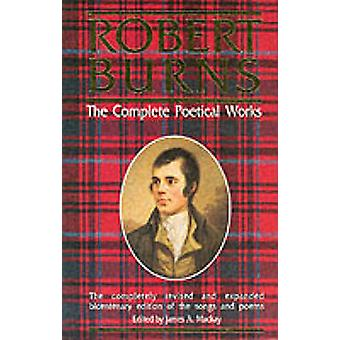 Robert Burns - the Complete Poetical Works by Robert Burns - James A.