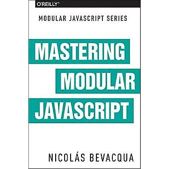 Mastering Modular JavaScript by Mastering Modular JavaScript - 978149
