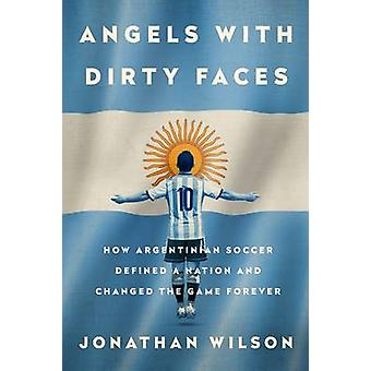 Angels with Dirty Faces - How Argentinian Soccer Defined a Nation and
