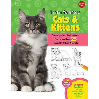 Learn to Draw Cats & Kittens - Step-By-Step Instructions for More Than