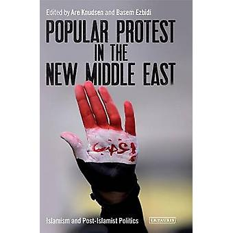 Popular Protest in the New Middle East - Islamism and Post-Islamist Po