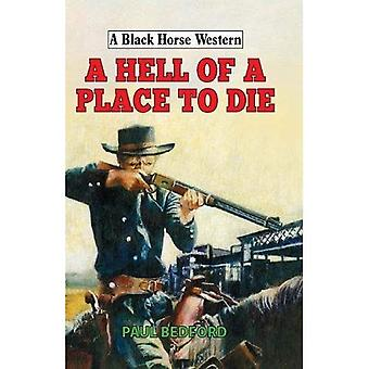 A Hell of a Place to Die� (A Black Horse Western)