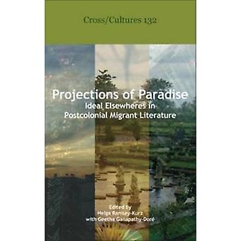 Projections of Paradise by Helga RamseyKurz & Geetha GanapathyDore