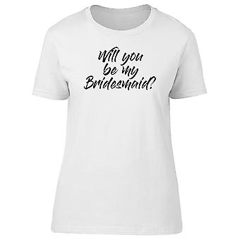 Be My Bridemaids? Tee Women's -Image by Shutterstock