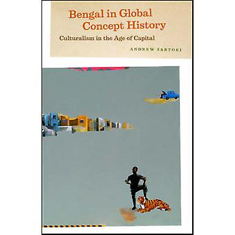 Bengal in Global Concept History - Culturalism in the Age of Capital b