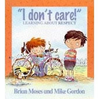 I Don't Care - Learning About Respect by Brian Moses - Mike Gordon - 9
