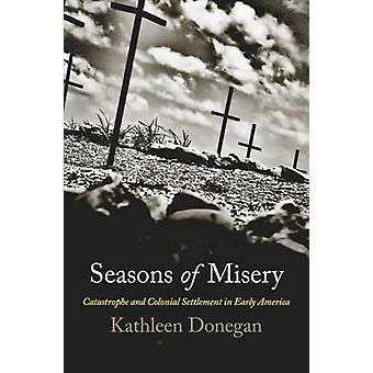 Seasons of Misery - Catastrophe and Colonial Settlement in Early Ameri