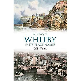 A History of Whitby and Its Place Names by Colin Waters - 97814456042