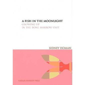 A Fish in the Moonlight - Growing Up in the Bone Marrow Unit by Sidney