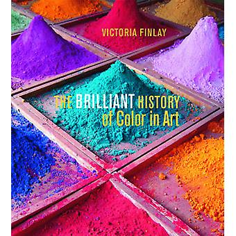 The Brilliant History of Color in Art by Victoria Finlay - 9781606064