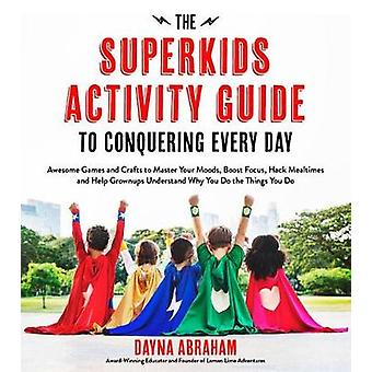 The Superkids Activity Guide to Conquering Every Day - Awesome Games a