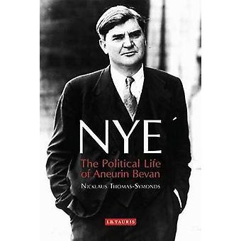 Nye - a vida política de Aneurin Bevan por Nicklaus Thomas-Symonds-