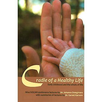 Cradle of a Healthy Life - Early Childhood and the Whole of Life by Jo