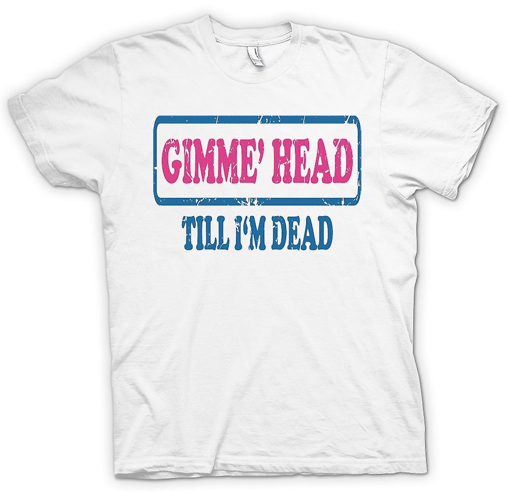 Mens t-skjorte - Gimme hodet til Im døde - Funny
