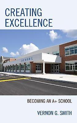 Creating Excellence - Becoming an A+ School by Vernon G. Smith - 97814
