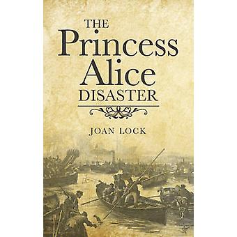 The Princess Alice Disaster by Joan Lock - 9780709095415 Book
