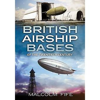 British Airship Bases of the Twentieth Century by Malcolm Fife - 9781