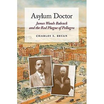 Asylum Doctor - James Woods Babcock and the Red Plague of Pellagra by