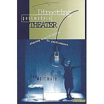 Directing Postmodern Theater: Shaping Signification in Performance (Theater: Theory/Text/Performance)