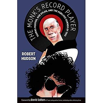 The Monk's Record Player: Thomas Merton, Bob Dylan, and the Perilous Summer of� 1966