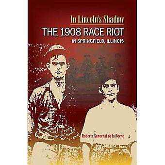 In Lincolns Schatten: 1908 Race Riot in Springfield, Illinois