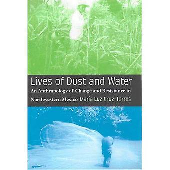 Vie de la poussière et l'eau: une anthropologie du changement et résistance au nord-ouest du Mexique