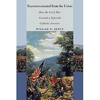 Excommunicated from the Union: (The North's Civil War (FUP))