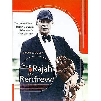 The Rajah of Renfrew: The Life and Times of John E. Ducey, ``Edmontons Mr. Baseball