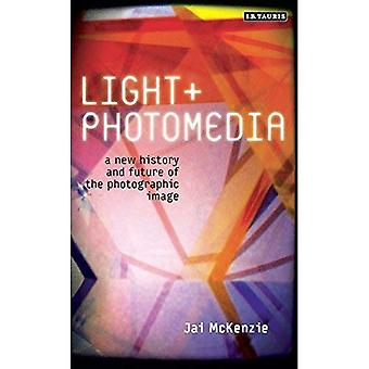 Light and Photomedia: A New History and Future of the Photographic Image (International Library of Visual Culture)