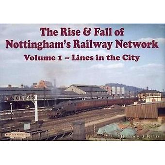 The Rise and Fall of Nottingham's Railway Network: Lines in the City v. 1