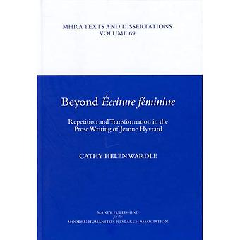 Beyond Ecriture Feminine: Repetition and Transformation in the Prose Writing of Jeanne Hyvrard