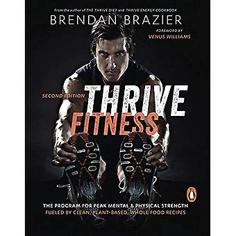 Thrive Fitness: The Program� for Peak Mental & Physical Strength Fueled by� Clean, Plant-Based, Whole Food Recipes