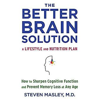 The Better Brain Solution: How to Sharpen Cognitive Function and Prevent Memory� Loss at Any Age