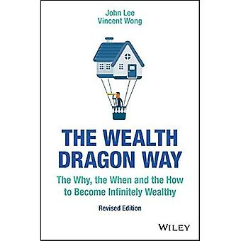 The Wealth Dragon Way: The� Why, the When and the How to Become Infinitely Wealthy